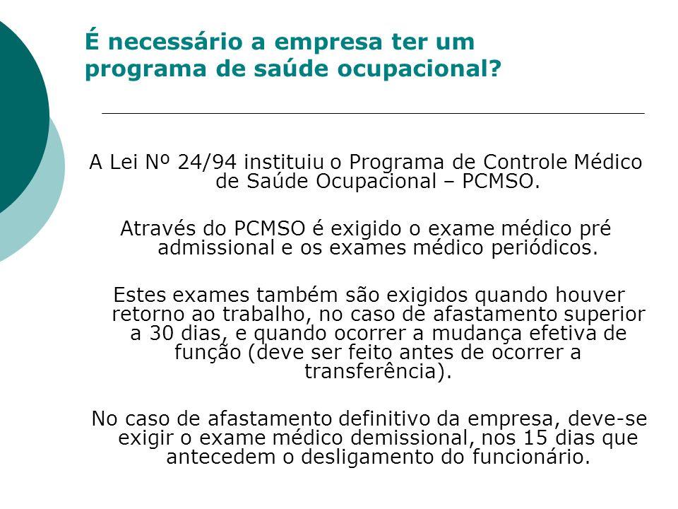 É necessário a empresa ter um programa de saúde ocupacional? A Lei Nº 24/94 instituiu o Programa de Controle Médico de Saúde Ocupacional – PCMSO. Atra