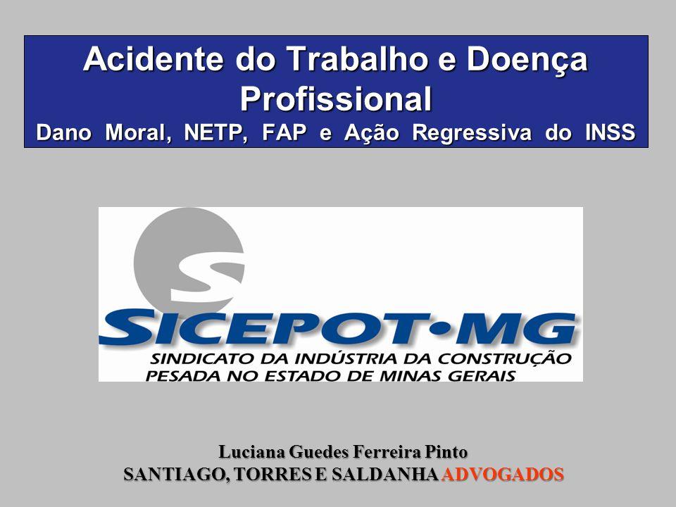 Acidente do Trabalho e Doença Profissional Dano Moral, NETP, FAP e Ação Regressiva do INSS Luciana Guedes Ferreira Pinto SANTIAGO, TORRES E SALDANHA A