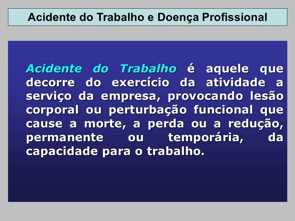 Acidente do Trabalho é aquele que decorre do exercício da atividade a serviço da empresa, provocando lesão corporal ou perturbação funcional que cause