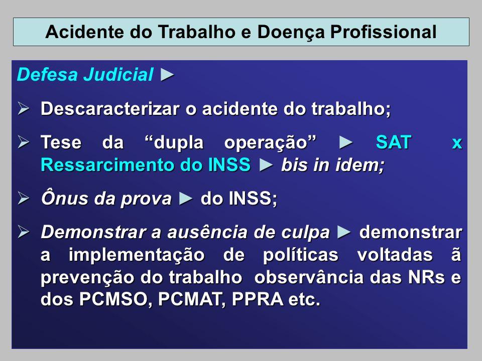 Defesa Judicial Descaracterizar o acidente do trabalho; Descaracterizar o acidente do trabalho; Tese da dupla operação SAT x Ressarcimento do INSS bis