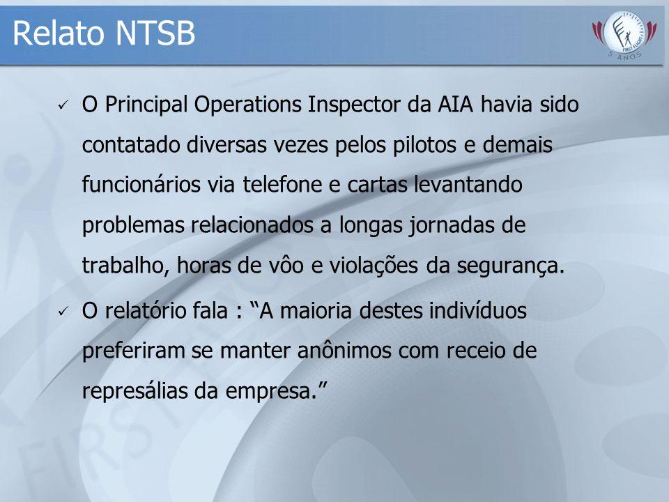 Relato NTSB O Principal Operations Inspector da AIA havia sido contatado diversas vezes pelos pilotos e demais funcionários via telefone e cartas leva