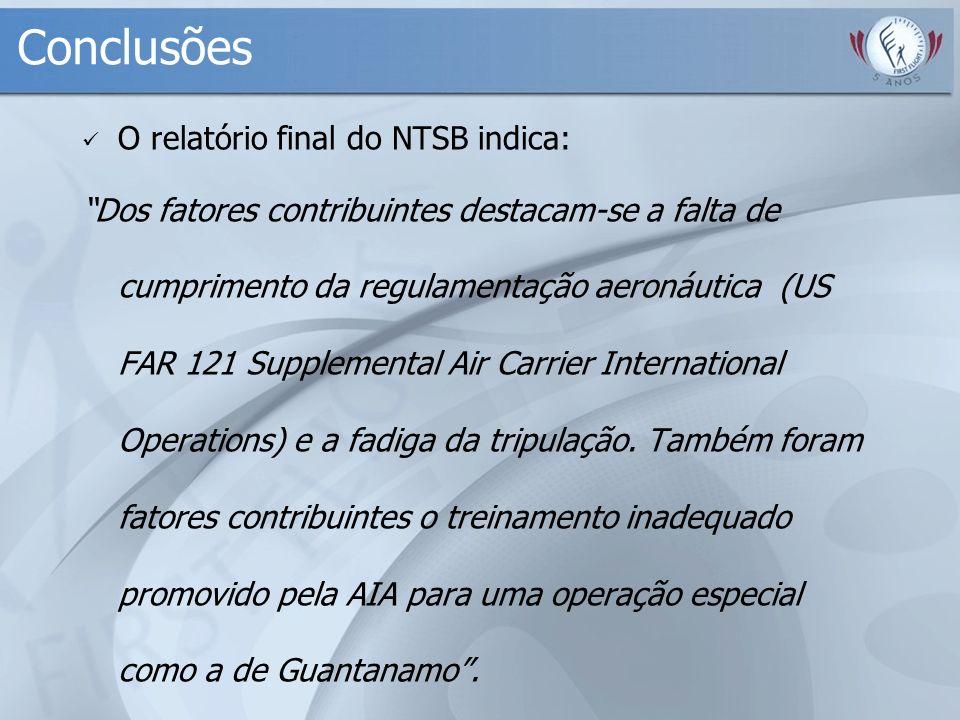 Conclusões O relatório final do NTSB indica: Dos fatores contribuintes destacam-se a falta de cumprimento da regulamentação aeronáutica (US FAR 121 Su