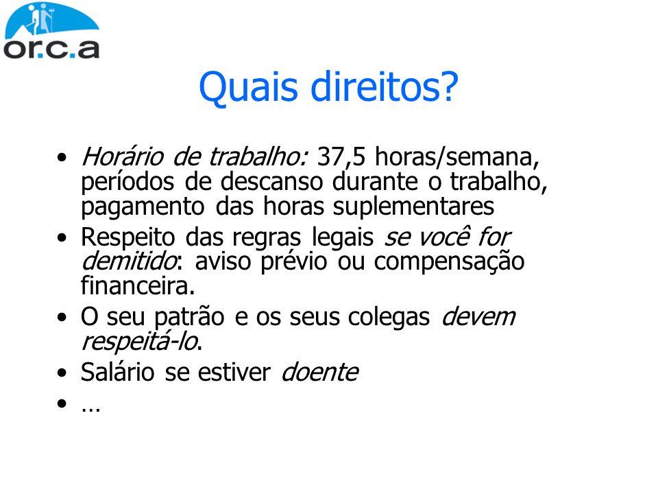 Quais direitos? Horário de trabalho: 37,5 horas/semana, períodos de descanso durante o trabalho, pagamento das horas suplementares Respeito das regras