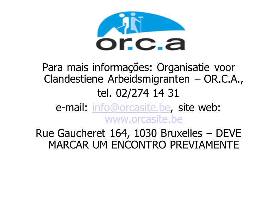 Para mais informações: Organisatie voor Clandestiene Arbeidsmigranten – OR.C.A., tel. 02/274 14 31 e-mail: info@orcasite.be, site web: www.orcasite.be