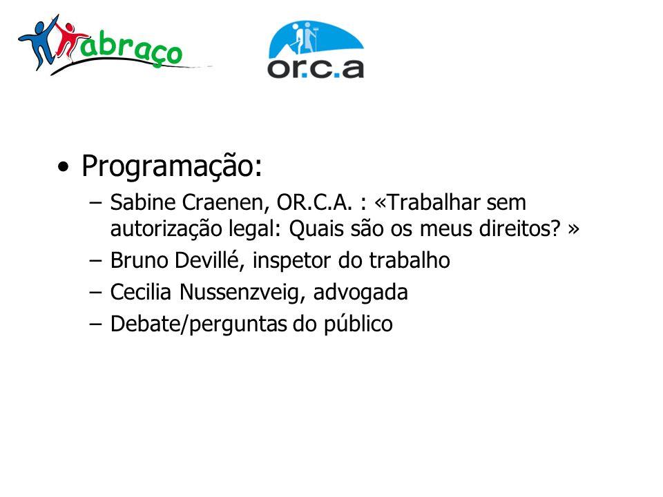 Programação: –Sabine Craenen, OR.C.A. : «Trabalhar sem autorização legal: Quais são os meus direitos? » –Bruno Devillé, inspetor do trabalho –Cecilia
