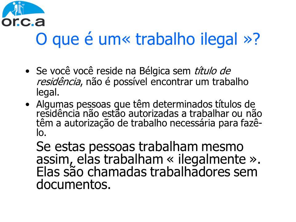 O que é um« trabalho ilegal »? Se você você reside na Bélgica sem título de residência, não é possível encontrar um trabalho legal. Algumas pessoas qu