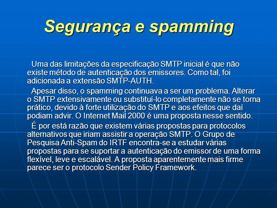 Segurança e spamming Uma das limitações da especificação SMTP inicial é que não existe método de autenticação dos emissores. Como tal, foi adicionada