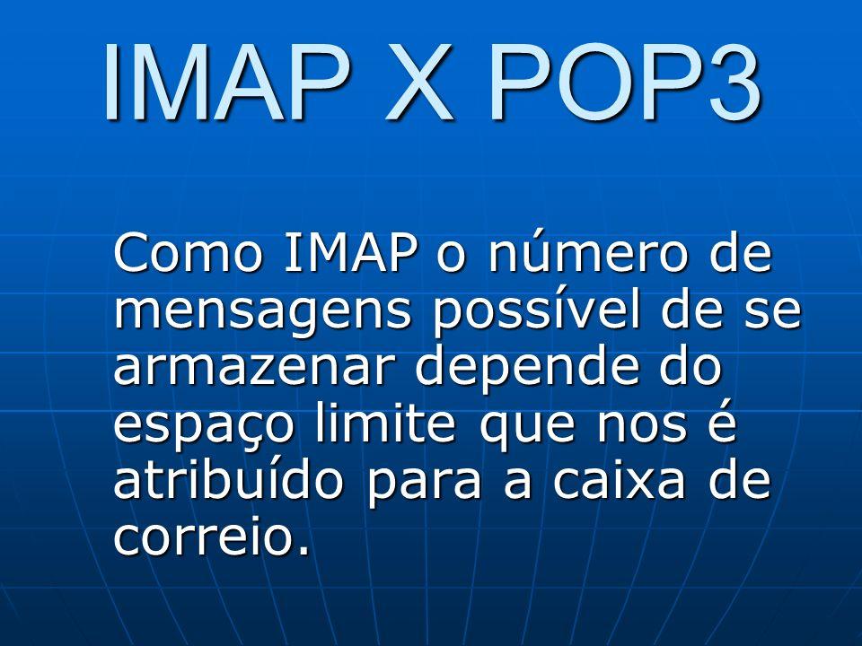 IMAP X POP3 Como IMAP o número de mensagens possível de se armazenar depende do espaço limite que nos é atribuído para a caixa de correio.