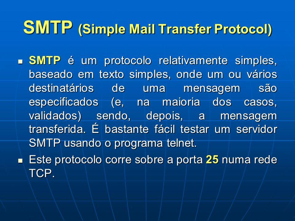 SMTP (Simple Mail Transfer Protocol) SMTP é um protocolo relativamente simples, baseado em texto simples, onde um ou vários destinatários de uma mensa