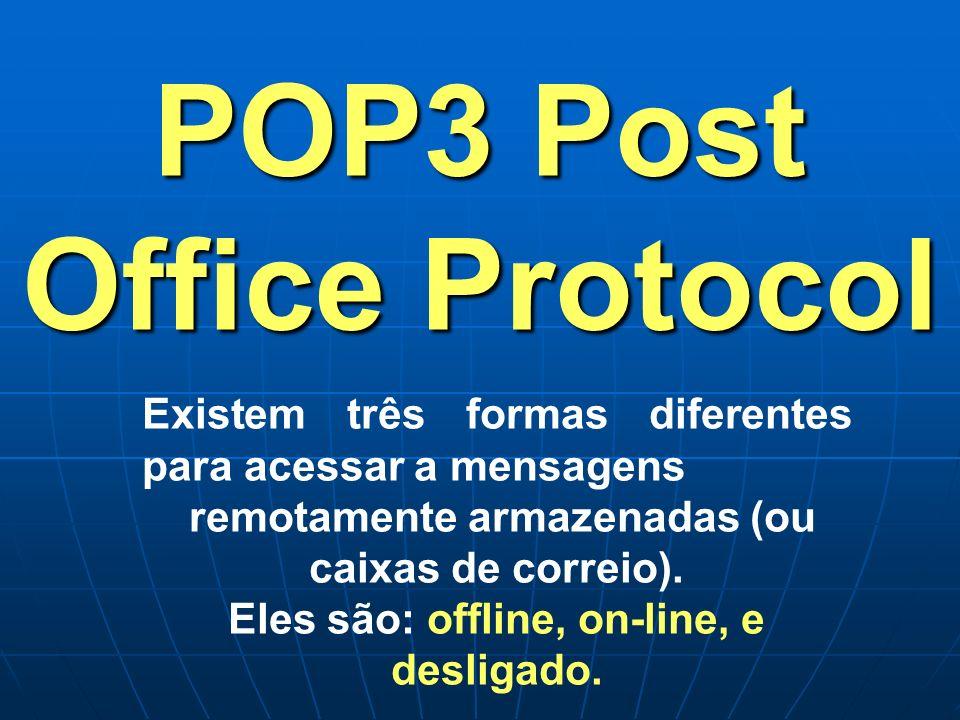 Existem três formas diferentes para acessar a mensagens remotamente armazenadas (ou caixas de correio). Eles são: offline, on-line, e desligado. POP3