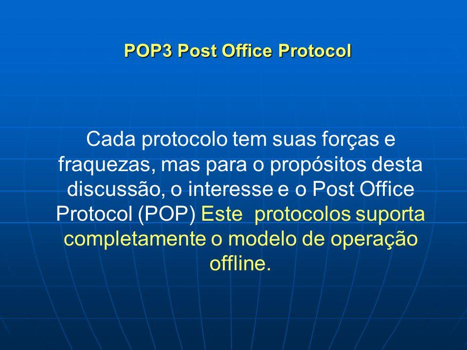 Cada protocolo tem suas forças e fraquezas, mas para o propósitos desta discussão, o interesse e o Post Office Protocol (POP) Este protocolos suporta