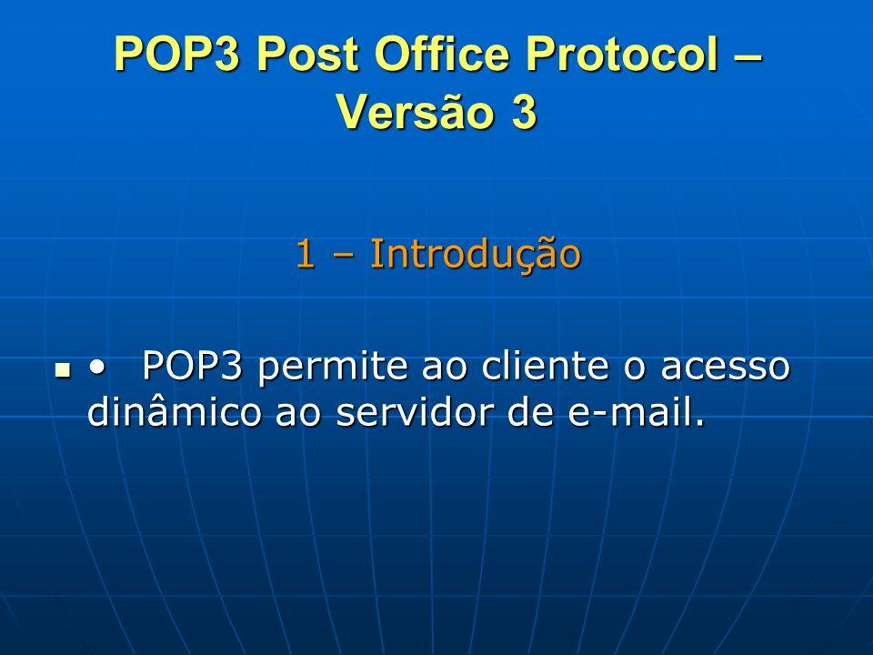 POP3 Post Office Protocol – Versão 3 1 – Introdução POP3 permite ao cliente o acesso dinâmico ao servidor de e-mail.POP3 permite ao cliente o acesso d
