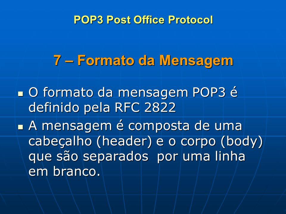 7 – Formato da Mensagem O formato da mensagem POP3 é definido pela RFC 2822 O formato da mensagem POP3 é definido pela RFC 2822 A mensagem é composta