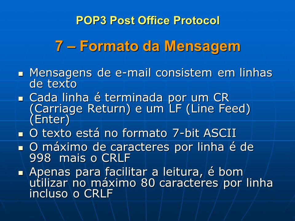 7 – Formato da Mensagem Mensagens de e-mail consistem em linhas de texto Mensagens de e-mail consistem em linhas de texto Cada linha é terminada por u