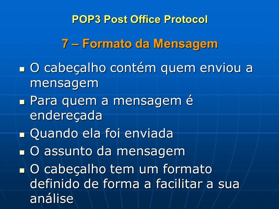 7 – Formato da Mensagem O cabeçalho contém quem enviou a mensagem O cabeçalho contém quem enviou a mensagem Para quem a mensagem é endereçada Para que