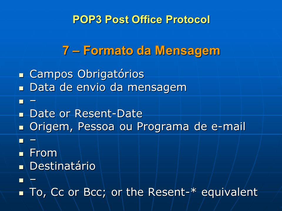 7 – Formato da Mensagem Campos Obrigatórios Campos Obrigatórios Data de envio da mensagem Data de envio da mensagem – Date or Resent-Date Date or Rese