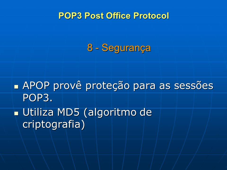8 - Segurança APOP provê proteção para as sessões POP3. APOP provê proteção para as sessões POP3. Utiliza MD5 (algoritmo de criptografia) Utiliza MD5