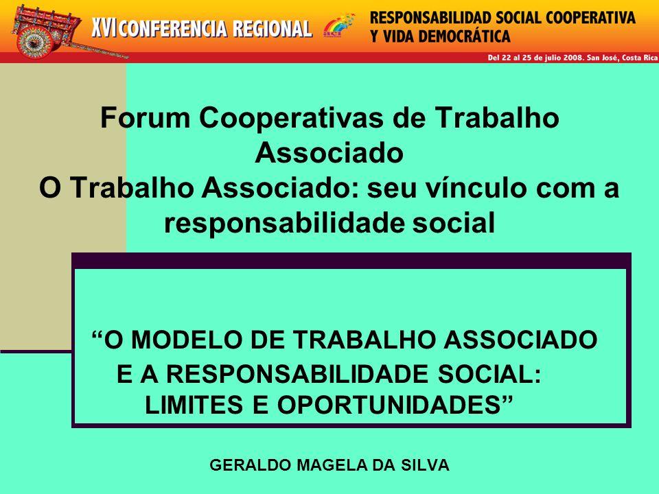 Forum Cooperativas de Trabalho Associado O Trabalho Associado: seu vínculo com a responsabilidade social O MODELO DE TRABALHO ASSOCIADO E A RESPONSABI
