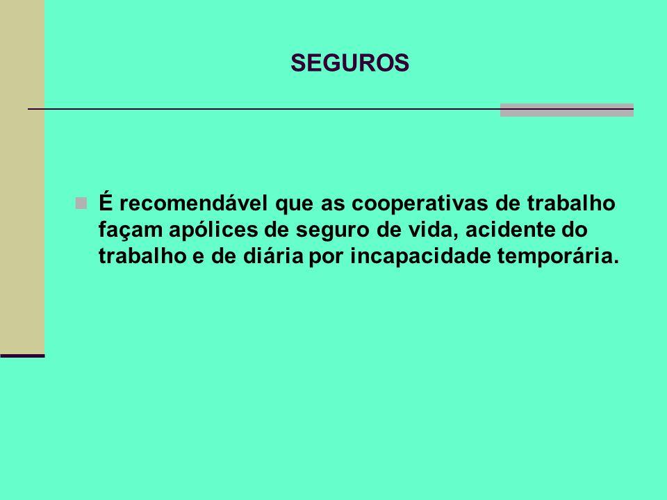 SEGUROS É recomendável que as cooperativas de trabalho façam apólices de seguro de vida, acidente do trabalho e de diária por incapacidade temporária.