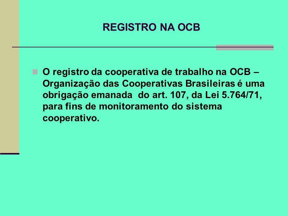REGISTRO NA OCB O registro da cooperativa de trabalho na OCB – Organização das Cooperativas Brasileiras é uma obrigação emanada do art. 107, da Lei 5.