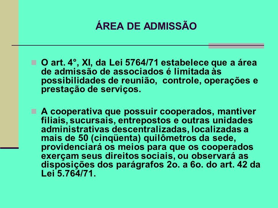 ÁREA DE ADMISSÃO O art. 4°, XI, da Lei 5764/71 estabelece que a área de admissão de associados é limitada às possibilidades de reunião, controle, oper