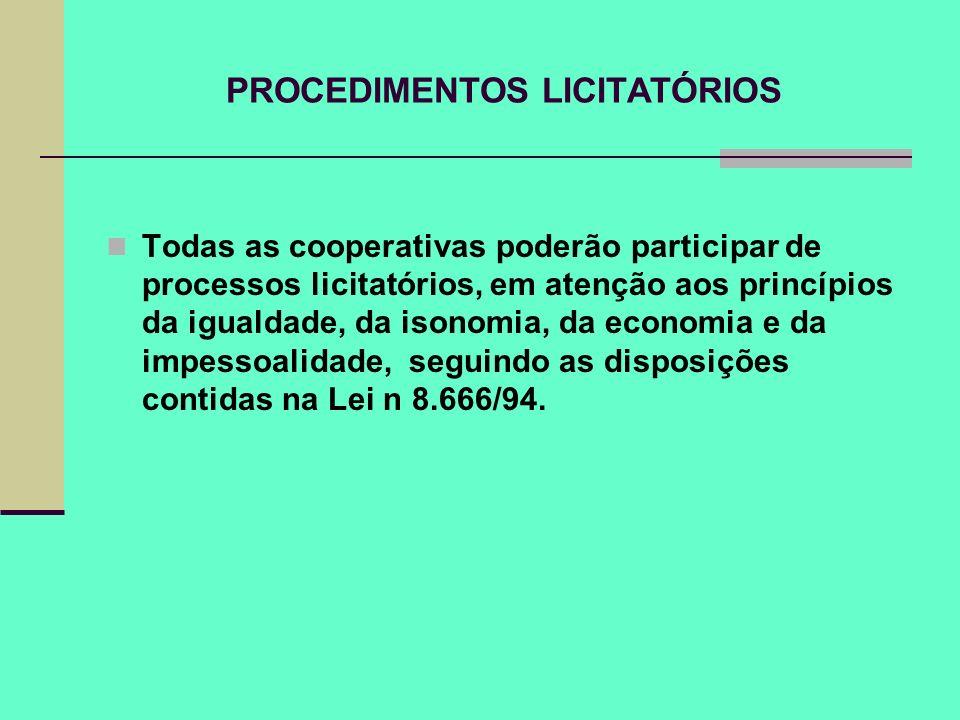 PROCEDIMENTOS LICITATÓRIOS Todas as cooperativas poderão participar de processos licitatórios, em atenção aos princípios da igualdade, da isonomia, da