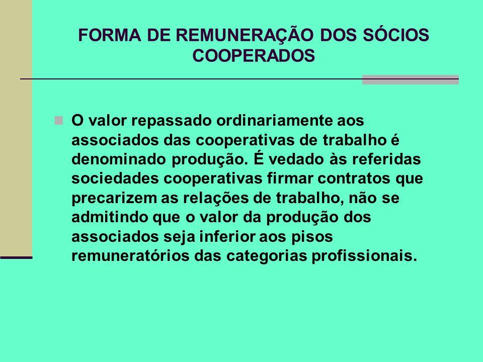 FORMA DE REMUNERAÇÃO DOS SÓCIOS COOPERADOS O valor repassado ordinariamente aos associados das cooperativas de trabalho é denominado produção. É vedad