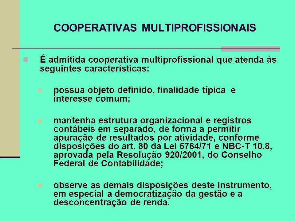 COOPERATIVAS MULTIPROFISSIONAIS É admitida cooperativa multiprofissional que atenda às seguintes características: possua objeto definido, finalidade t