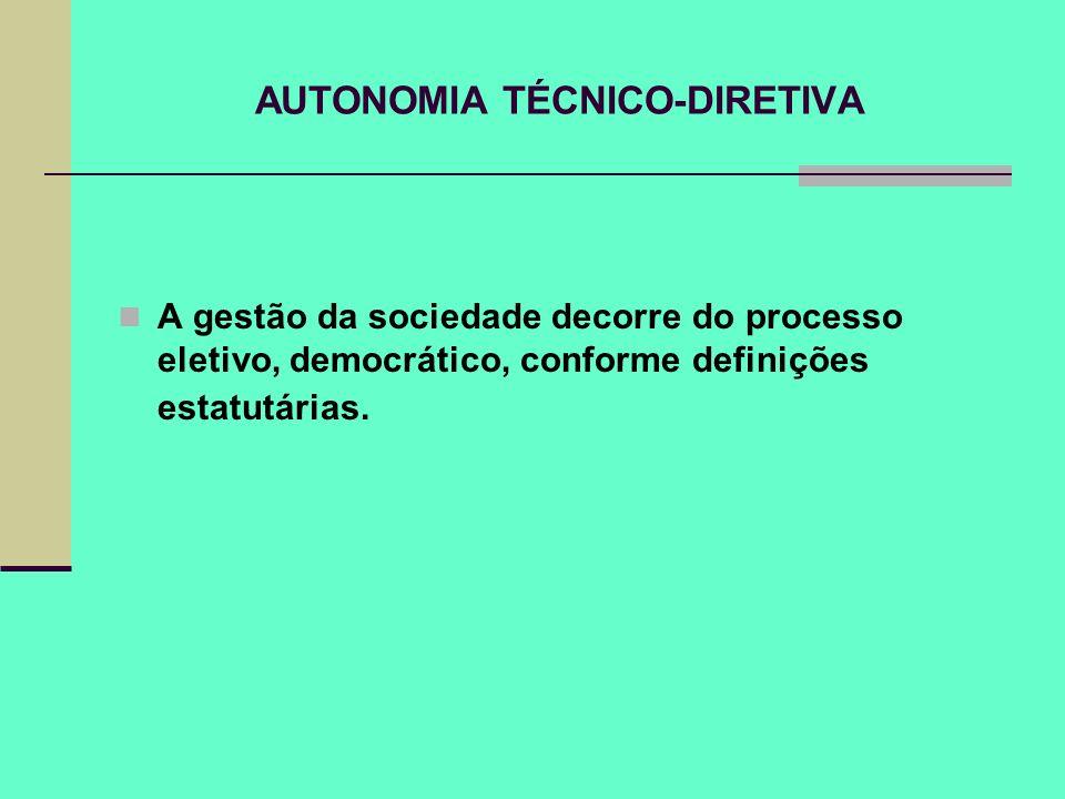 AUTONOMIA TÉCNICO-DIRETIVA A gestão da sociedade decorre do processo eletivo, democrático, conforme definições estatutárias.