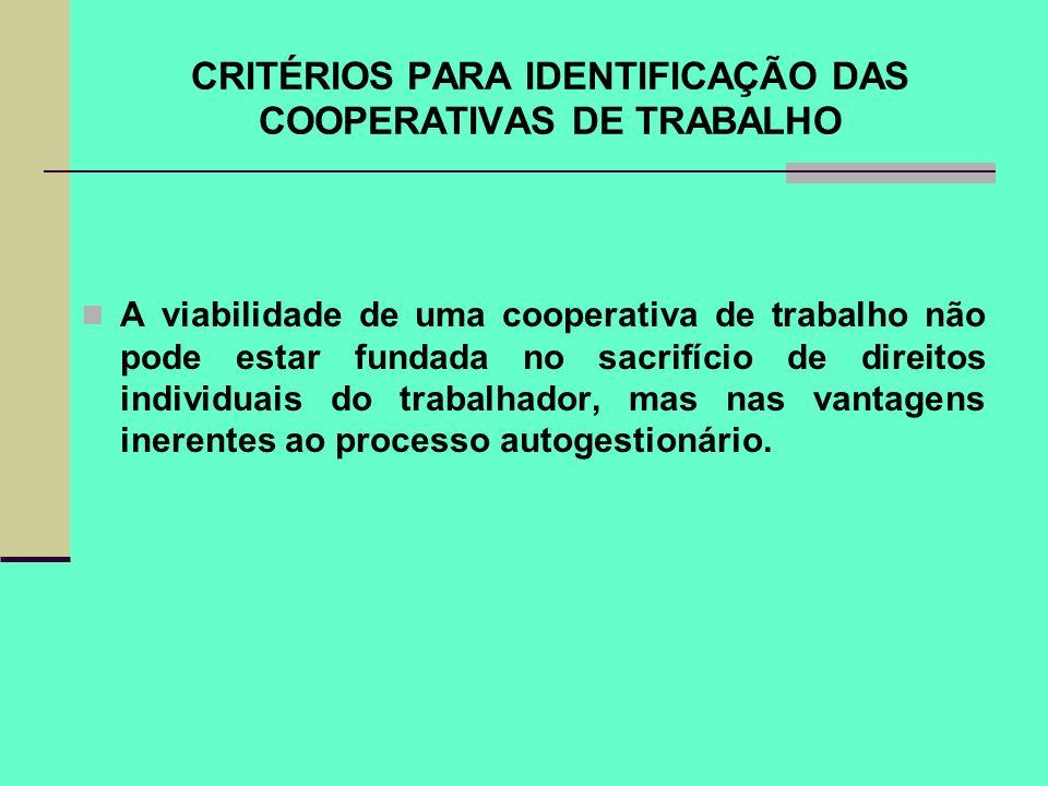 CRITÉRIOS PARA IDENTIFICAÇÃO DAS COOPERATIVAS DE TRABALHO A viabilidade de uma cooperativa de trabalho não pode estar fundada no sacrifício de direito