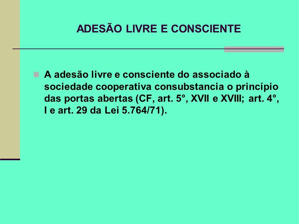 ADESÃO LIVRE E CONSCIENTE A adesão livre e consciente do associado à sociedade cooperativa consubstancia o princípio das portas abertas (CF, art. 5°,