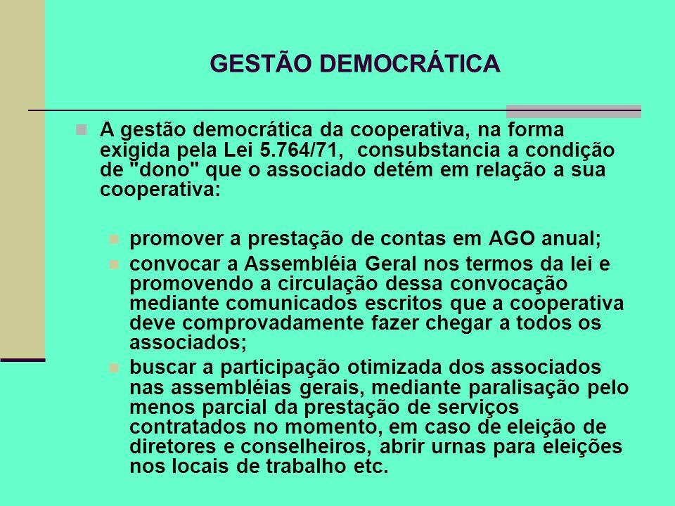 GESTÃO DEMOCRÁTICA A gestão democrática da cooperativa, na forma exigida pela Lei 5.764/71, consubstancia a condição de