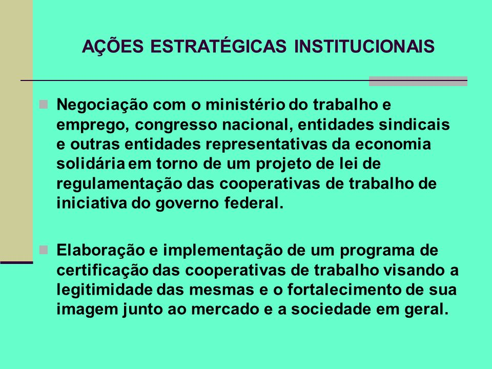 AÇÕES ESTRATÉGICAS INSTITUCIONAIS Negociação com o ministério do trabalho e emprego, congresso nacional, entidades sindicais e outras entidades repres