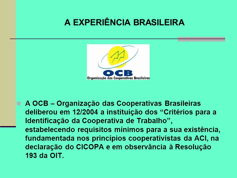 A EXPERIÊNCIA BRASILEIRA A OCB – Organização das Cooperativas Brasileiras deliberou em 12/2004 a instituição dos Critérios para a Identificação da Coo