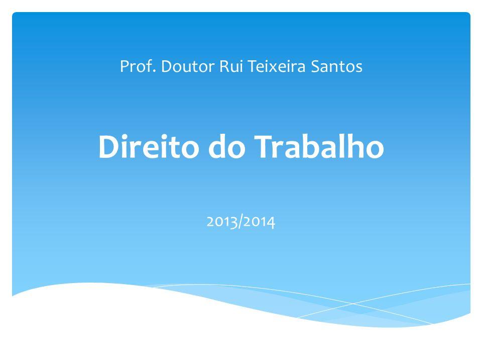 Prof. Doutor Rui Teixeira Santos Direito do Trabalho 2013/2014