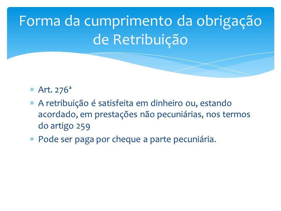 Art. 276ª A retribuição é satisfeita em dinheiro ou, estando acordado, em prestações não pecuniárias, nos termos do artigo 259 Pode ser paga por chequ