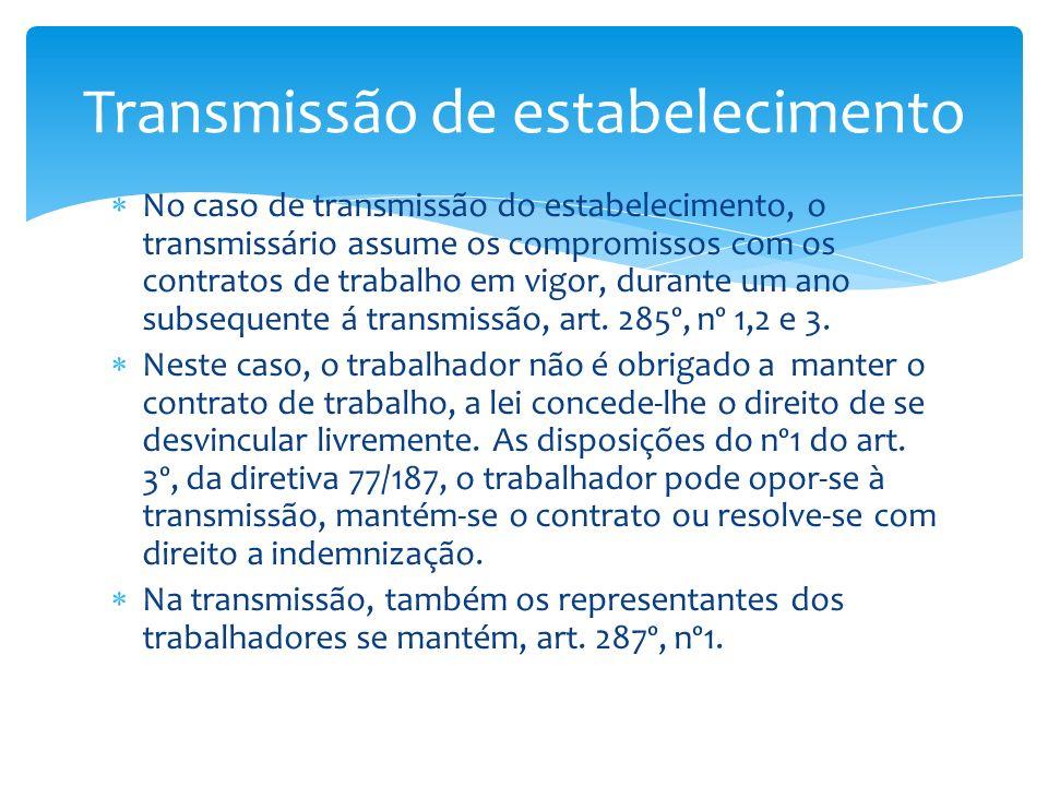 No caso de transmissão do estabelecimento, o transmissário assume os compromissos com os contratos de trabalho em vigor, durante um ano subsequente á