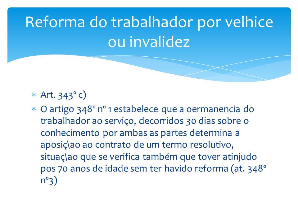 Art. 343º c) O artigo 348º nº 1 estabelece que a oermanencia do trabalhador ao serviço, decorridos 30 dias sobre o conhecimento por ambas as partes de