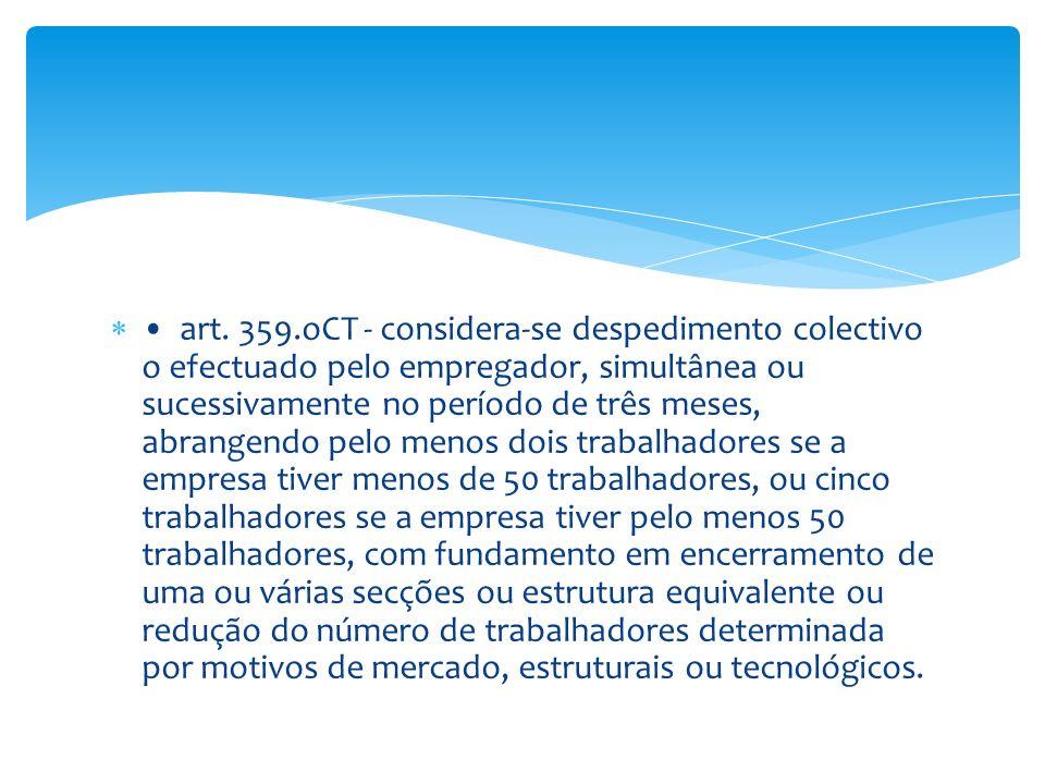 art. 359.oCT - considera-se despedimento colectivo o efectuado pelo empregador, simultânea ou sucessivamente no período de três meses, abrangendo pelo