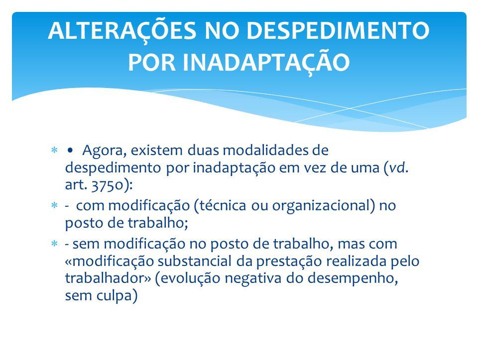 Agora, existem duas modalidades de despedimento por inadaptação em vez de uma (vd. art. 375o): - com modificação (técnica ou organizacional) no posto