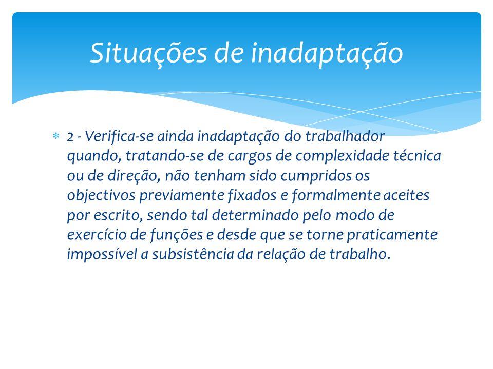 2 - Verifica-se ainda inadaptação do trabalhador quando, tratando-se de cargos de complexidade técnica ou de direção, não tenham sido cumpridos os obj