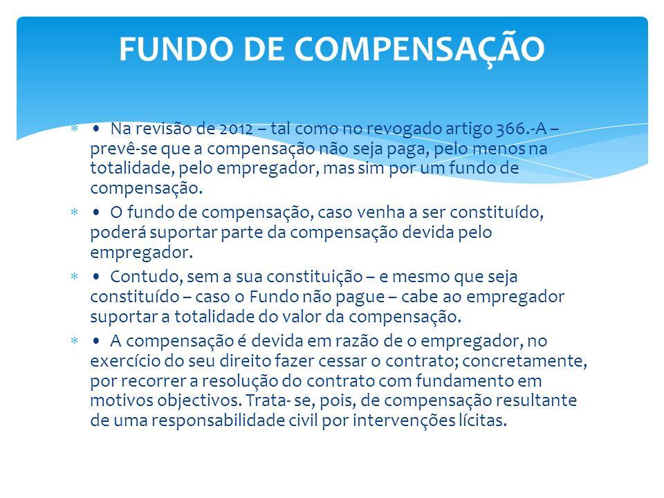 Na revisão de 2012 – tal como no revogado artigo 366.-A – prevê-se que a compensação não seja paga, pelo menos na totalidade, pelo empregador, mas sim