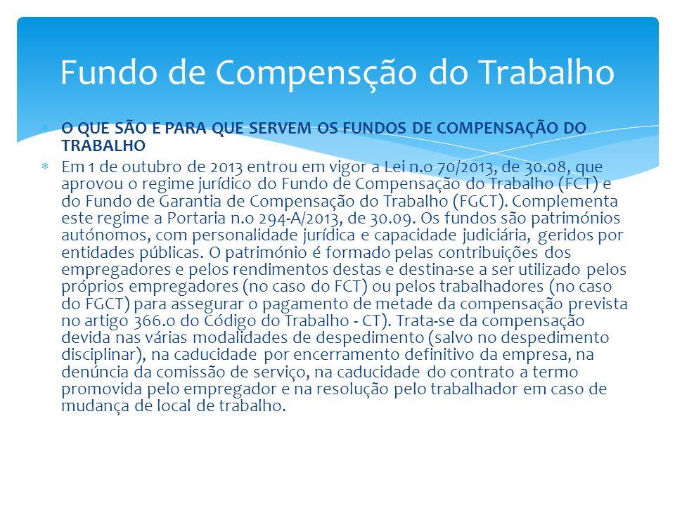 O QUE SÃO E PARA QUE SERVEM OS FUNDOS DE COMPENSAÇÃO DO TRABALHO Em 1 de outubro de 2013 entrou em vigor a Lei n.o 70/2013, de 30.08, que aprovou o re