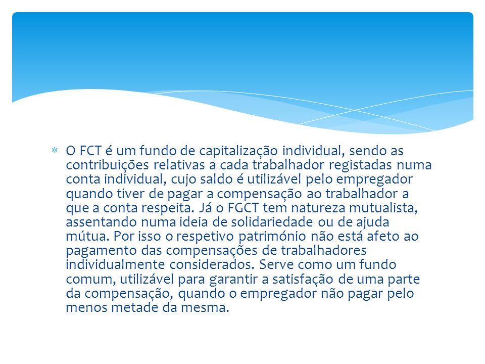 O FCT é um fundo de capitalização individual, sendo as contribuições relativas a cada trabalhador registadas numa conta individual, cujo saldo é utili