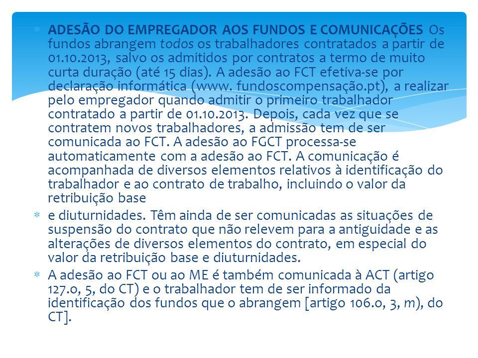 ADESÃO DO EMPREGADOR AOS FUNDOS E COMUNICAÇÕES Os fundos abrangem todos os trabalhadores contratados a partir de 01.10.2013, salvo os admitidos por co