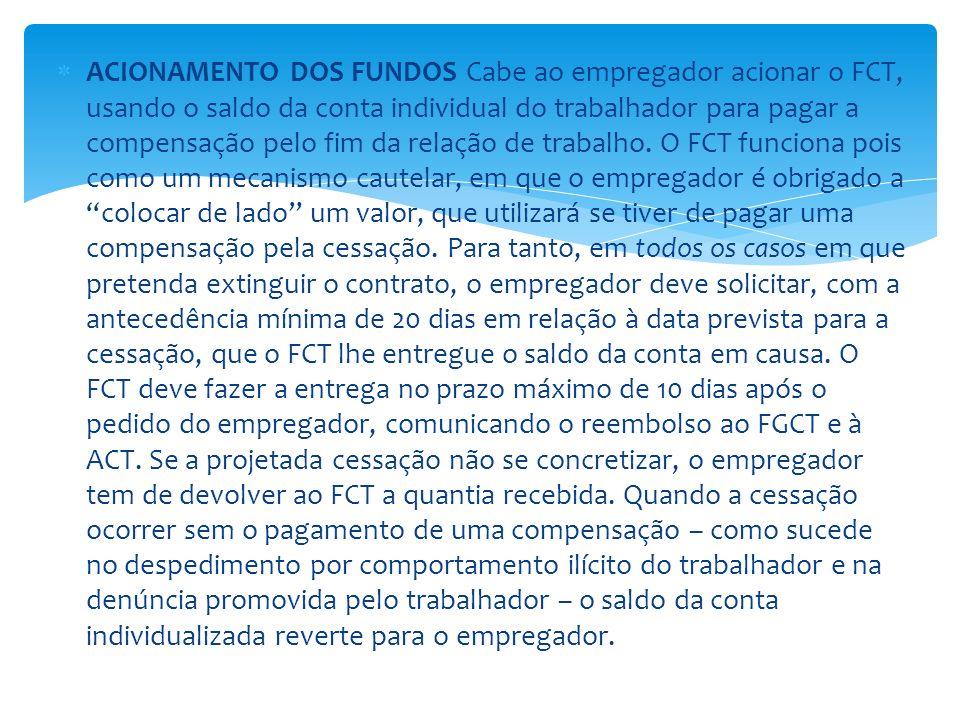 ACIONAMENTO DOS FUNDOS Cabe ao empregador acionar o FCT, usando o saldo da conta individual do trabalhador para pagar a compensação pelo fim da relaçã