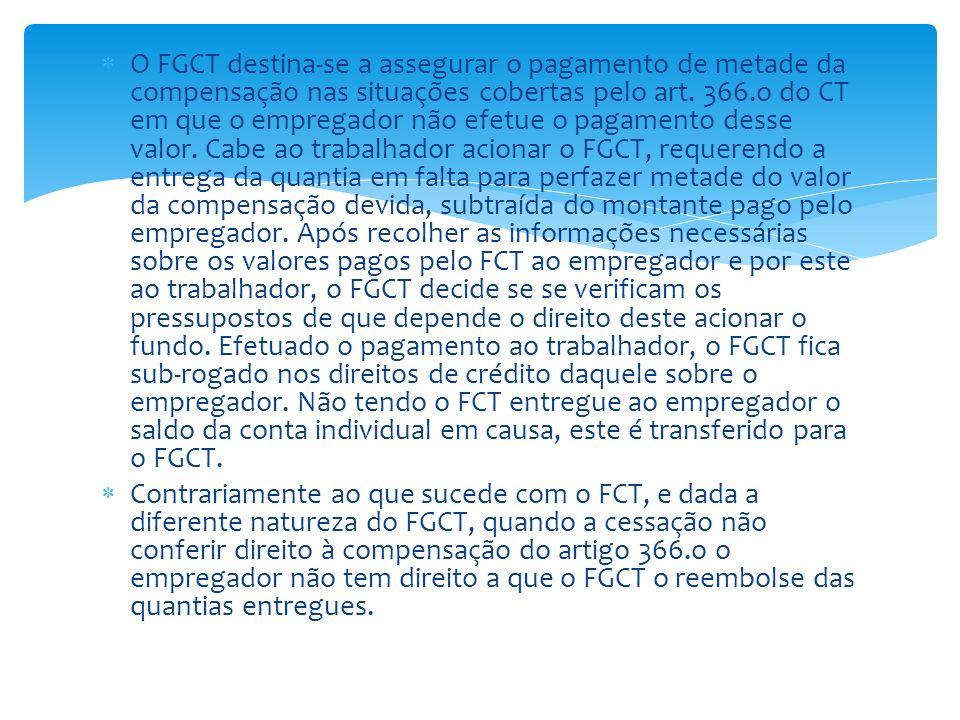 O FGCT destina-se a assegurar o pagamento de metade da compensação nas situações cobertas pelo art. 366.o do CT em que o empregador não efetue o pagam