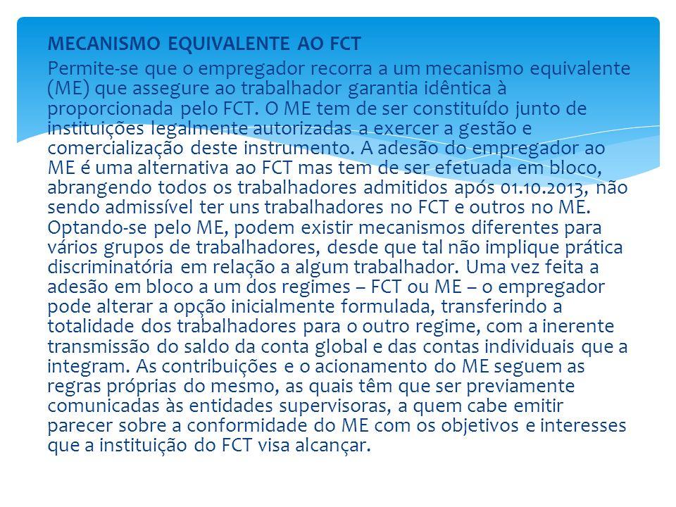 MECANISMO EQUIVALENTE AO FCT Permite-se que o empregador recorra a um mecanismo equivalente (ME) que assegure ao trabalhador garantia idêntica à propo