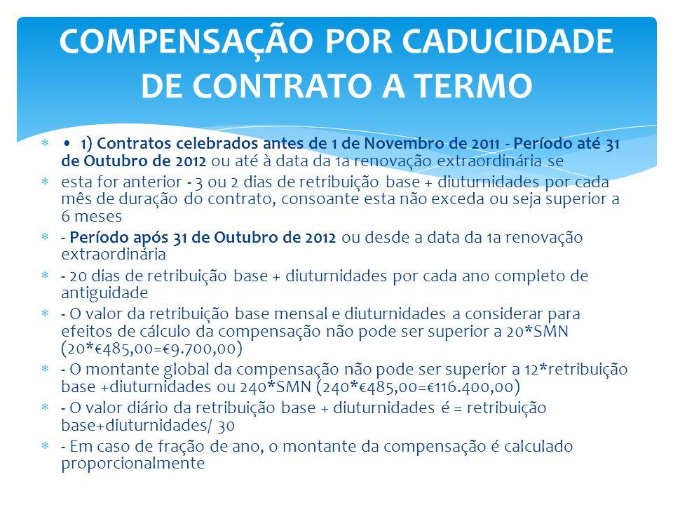 1) Contratos celebrados antes de 1 de Novembro de 2011 - Período até 31 de Outubro de 2012 ou até à data da 1a renovação extraordinária se esta for an