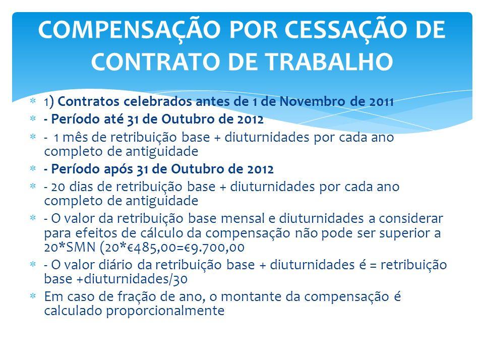 1) Contratos celebrados antes de 1 de Novembro de 2011 - Período até 31 de Outubro de 2012 - 1 mês de retribuição base + diuturnidades por cada ano co